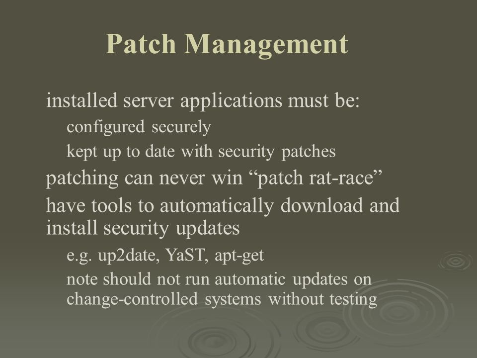 """Patch Management installed server applications must be: configured securely kept up to date with security patches patching can never win """"patch rat-ra"""