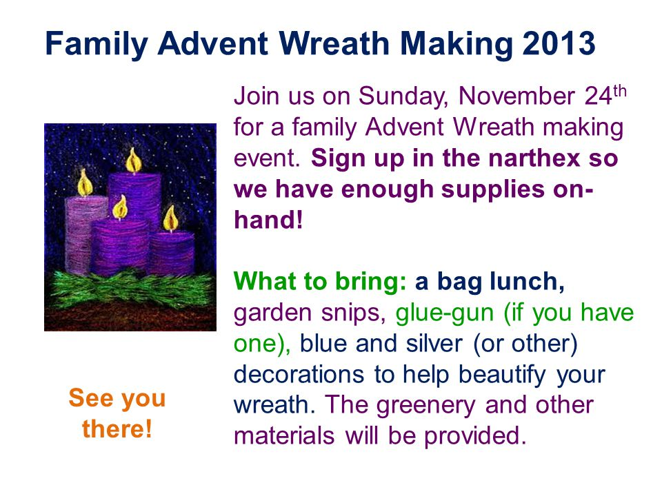 Family Advent Wreath Making 2013 Join us on Sunday, November 24 th for a family Advent Wreath making event.