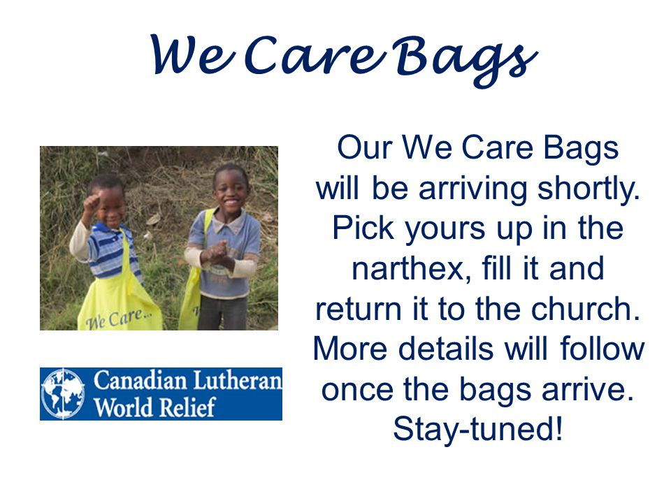 We Care Bags Our We Care Bags will be arriving shortly.