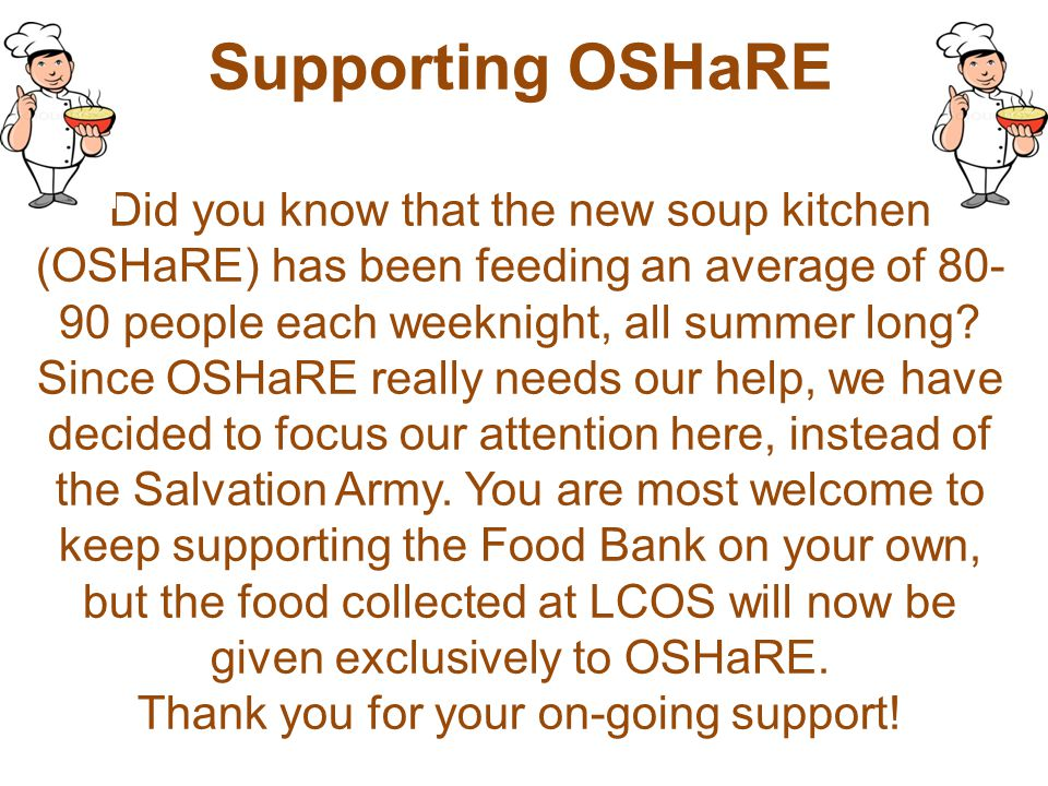 Supporting OSHaRE Did you know that the new soup kitchen (OSHaRE) has been feeding an average of 80- 90 people each weeknight, all summer long? Since