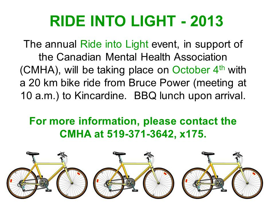 RIDE INTO LIGHT - 2013 The annual Ride into Light event, in support of the Canadian Mental Health Association (CMHA), will be taking place on October