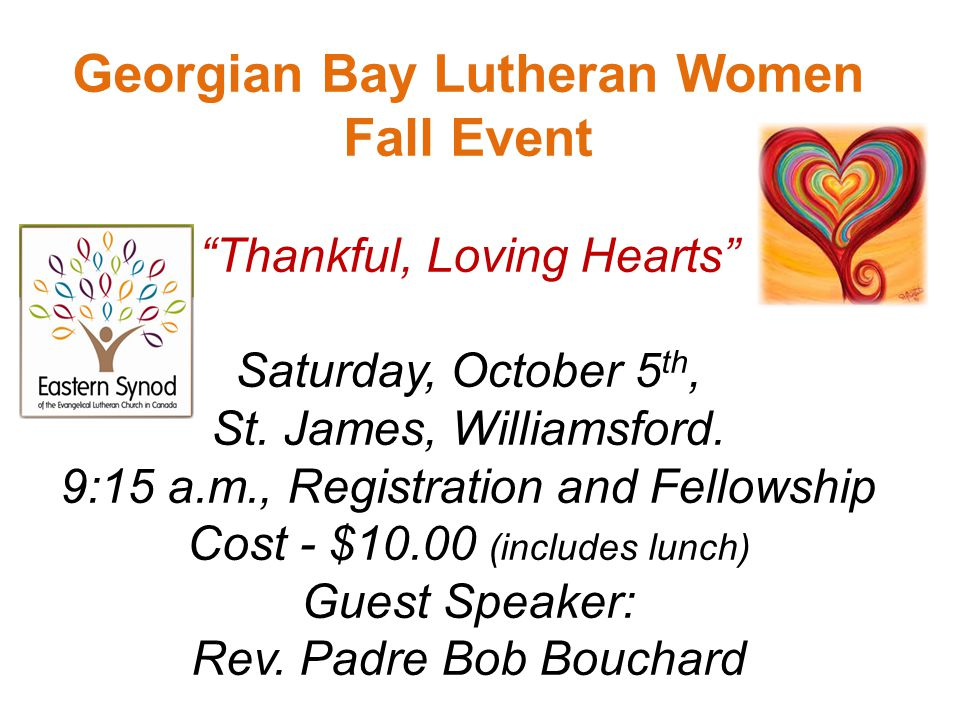 "Georgian Bay Lutheran Women Fall Event ""Thankful, Loving Hearts"" Saturday, October 5 th, St. James, Williamsford. 9:15 a.m., Registration and Fellowsh"