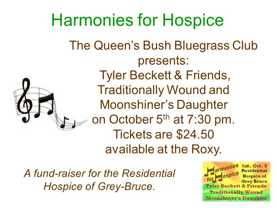 Harmonies for Hospice The Queen's Bush Bluegrass Club presents: Tyler Beckett & Friends, Traditionally Wound and Moonshiner's Daughter on October 5 th