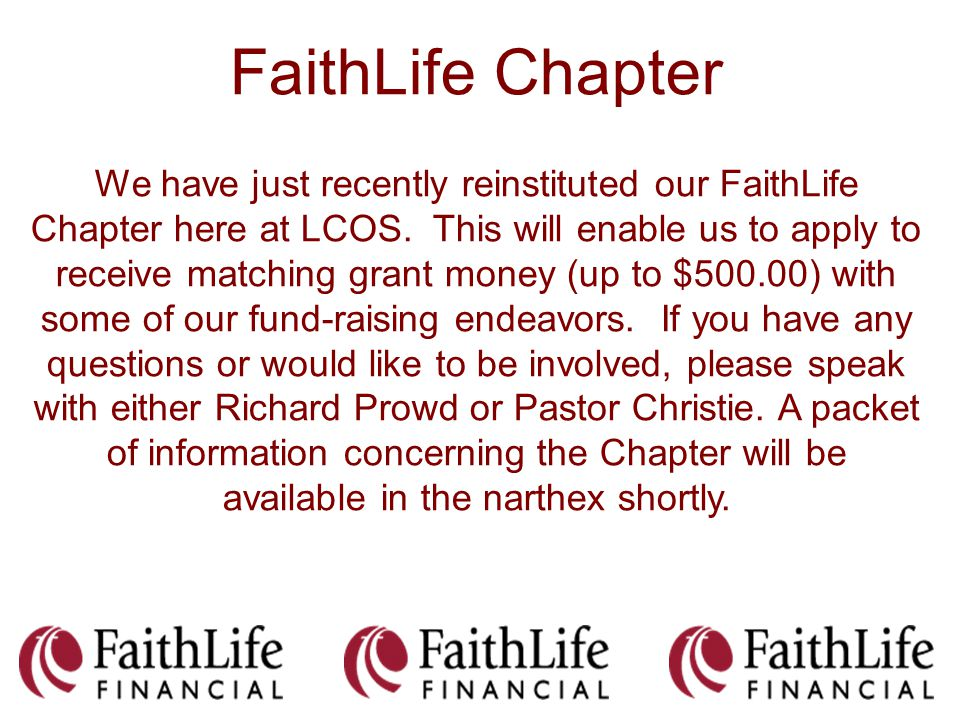 FaithLife Chapter We have just recently reinstituted our FaithLife Chapter here at LCOS. This will enable us to apply to receive matching grant money