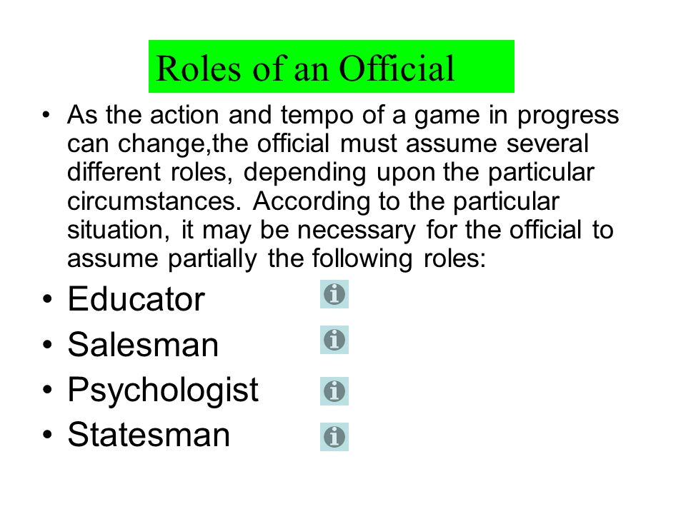 14 For a detailed explanation of each term, click the i button 1.Reaction Time 2.Confidence (Poise) 3.Consistency 4.Judgment 5.Hustle 6.Decisiveness 7.Courage 8.Be Objective 9.Positive Rapport 10.Know the Rules 11.Look the Part 12.Know Position, Duties & Mechanics Qualities of a Competent Official