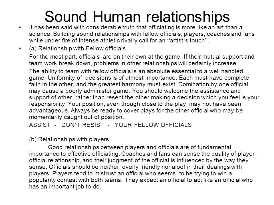 Sound Human relationships continued (b) Relationships with players continued The degree to which an official should try to be helpful varies considerably according to the level of play.