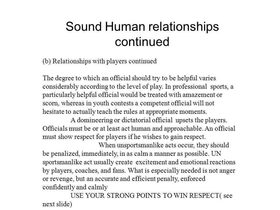 Sound Human relationships continued (c) Relationship with Coaches As implied by the rules of most sports, contact between the coaches and officials should be businesslike., friendly, respectful and LIMITED.