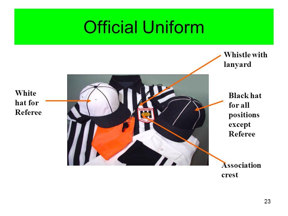 24 Official Uniform Stirrup socks White shoe laces FOA crest Hat-white for Referee All other official have a black hat Black Belt Flag in back pocket or side Bean Bag White socks