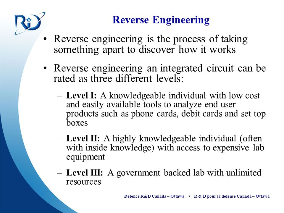 Defence R&D Canada – Ottawa R & D pour la défense Canada – Ottawa Reverse Engineering Reverse engineering is the process of taking something apart to