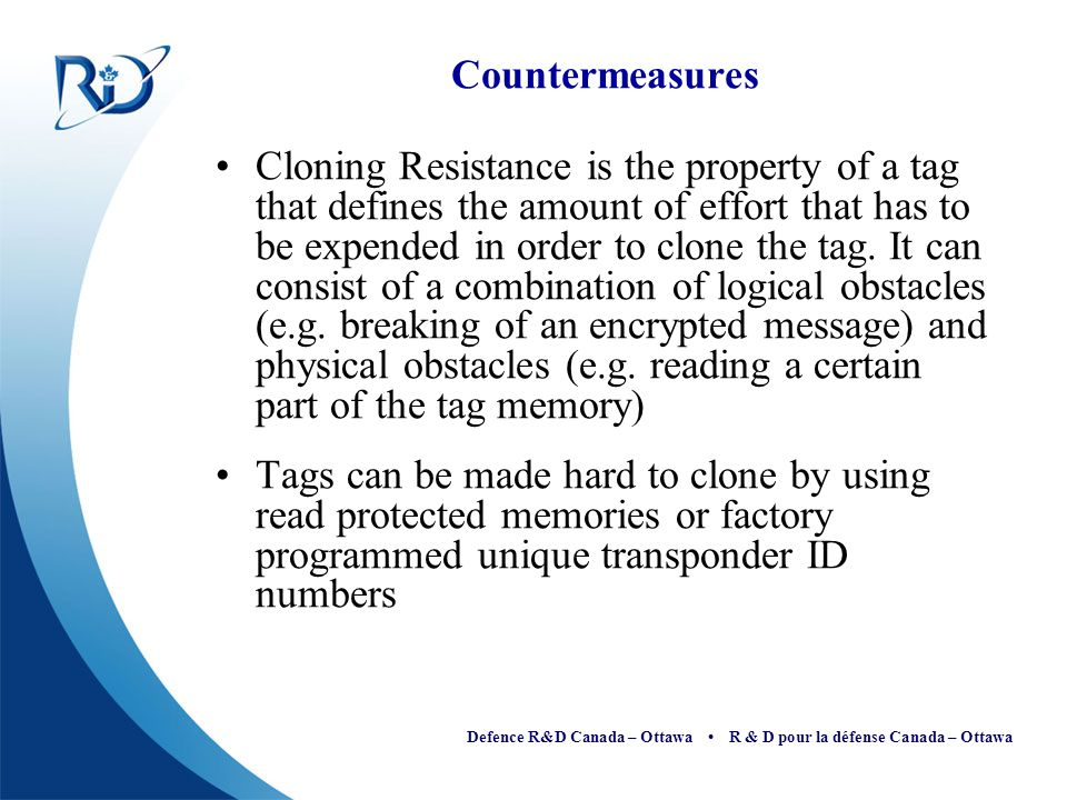 Defence R&D Canada – Ottawa R & D pour la défense Canada – Ottawa Countermeasures Cloning Resistance is the property of a tag that defines the amount