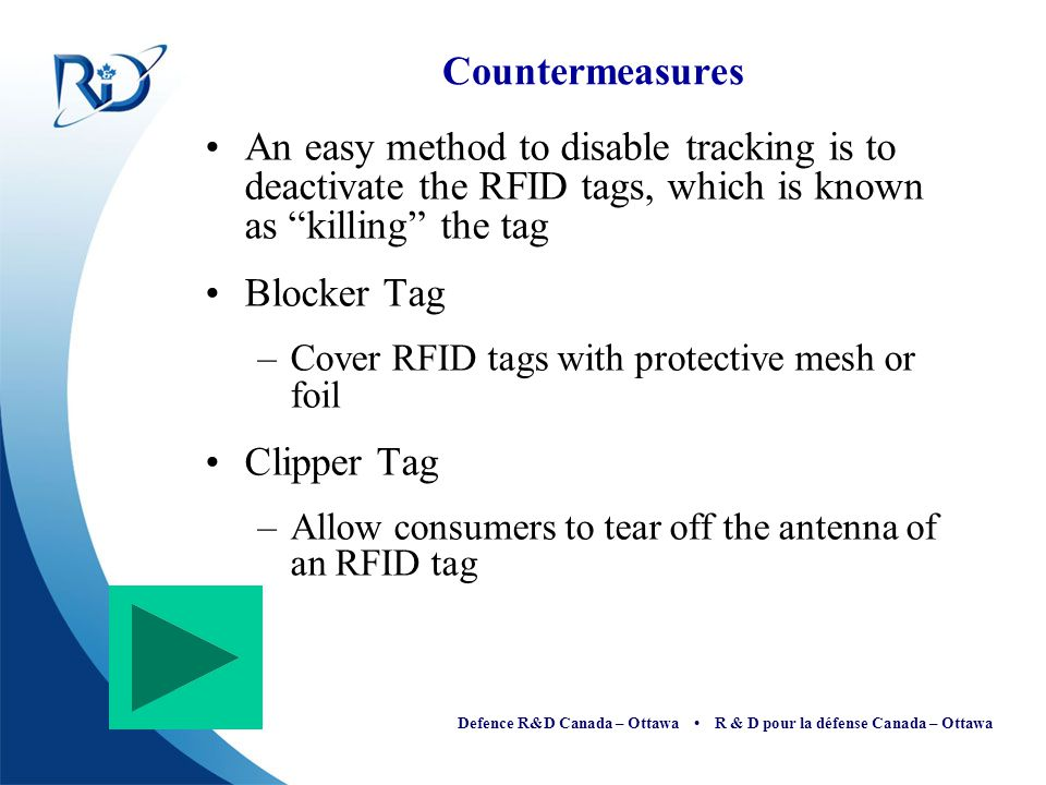 Defence R&D Canada – Ottawa R & D pour la défense Canada – Ottawa Countermeasures An easy method to disable tracking is to deactivate the RFID tags, w