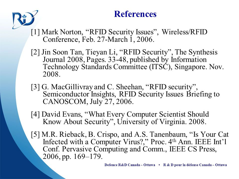 """Defence R&D Canada – Ottawa R & D pour la défense Canada – Ottawa References [1] Mark Norton, """"RFID Security Issues"""", Wireless/RFID Conference, Feb. 2"""