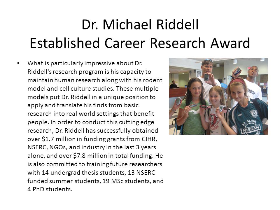 Dr. Michael Riddell Established Career Research Award What is particularly impressive about Dr.
