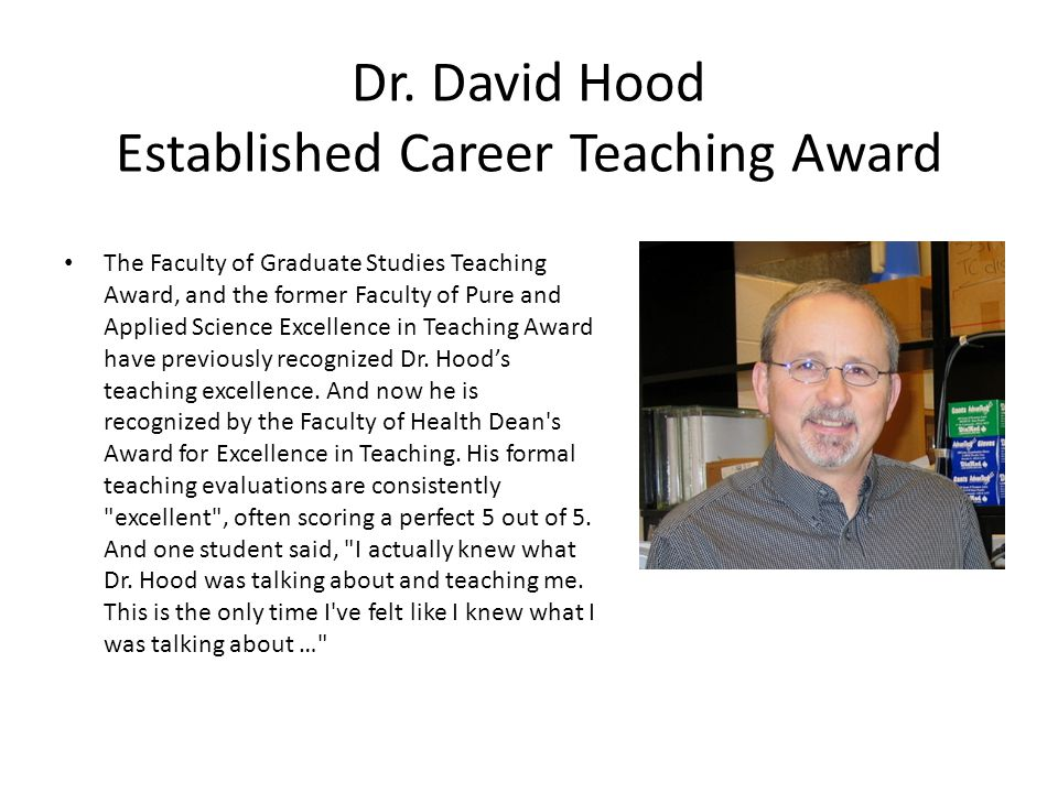 Dr. David Hood Established Career Teaching Award The Faculty of Graduate Studies Teaching Award, and the former Faculty of Pure and Applied Science Ex