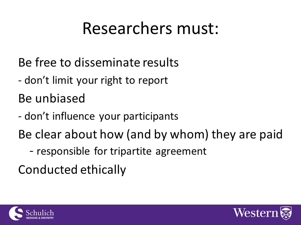 Continuing Professional Development Researchers must: Be free to disseminate results - don't limit your right to report Be unbiased - don't influence your participants Be clear about how (and by whom) they are paid - responsible for tripartite agreement Conducted ethically