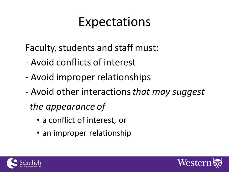 Continuing Professional Development Expectations Faculty, students and staff must: - Avoid conflicts of interest - Avoid improper relationships - Avoid other interactions that may suggest the appearance of a conflict of interest, or an improper relationship