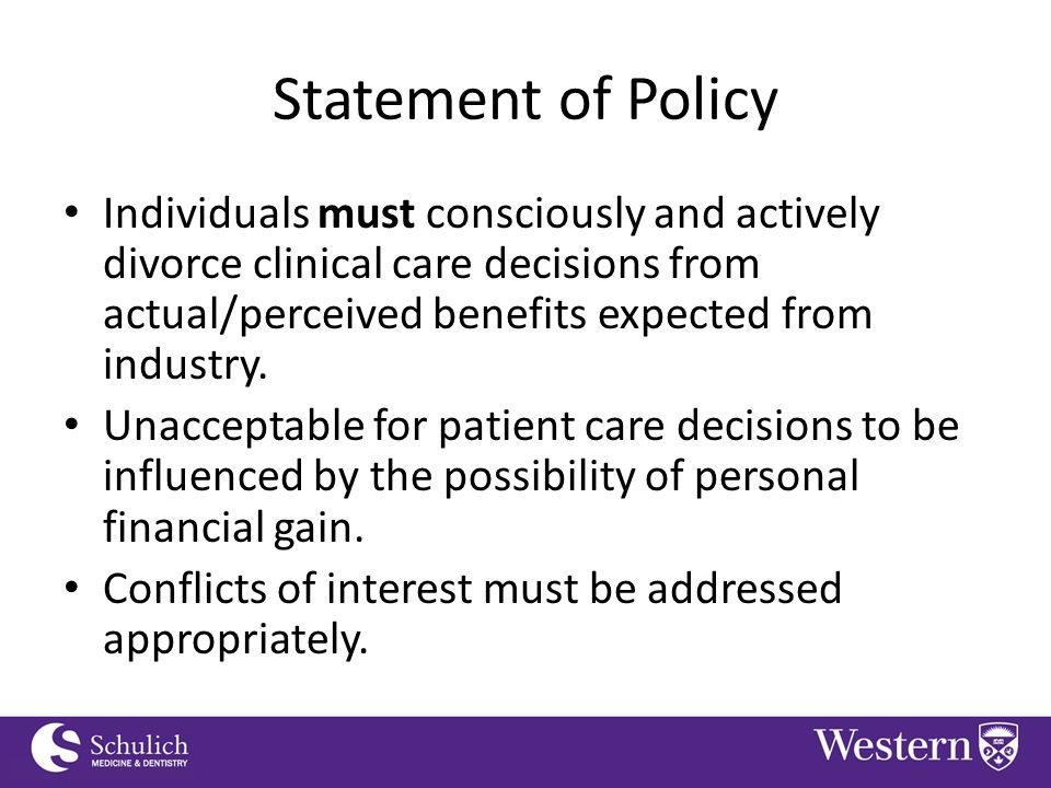 Continuing Professional Development Statement of Policy Individuals must consciously and actively divorce clinical care decisions from actual/perceived benefits expected from industry.