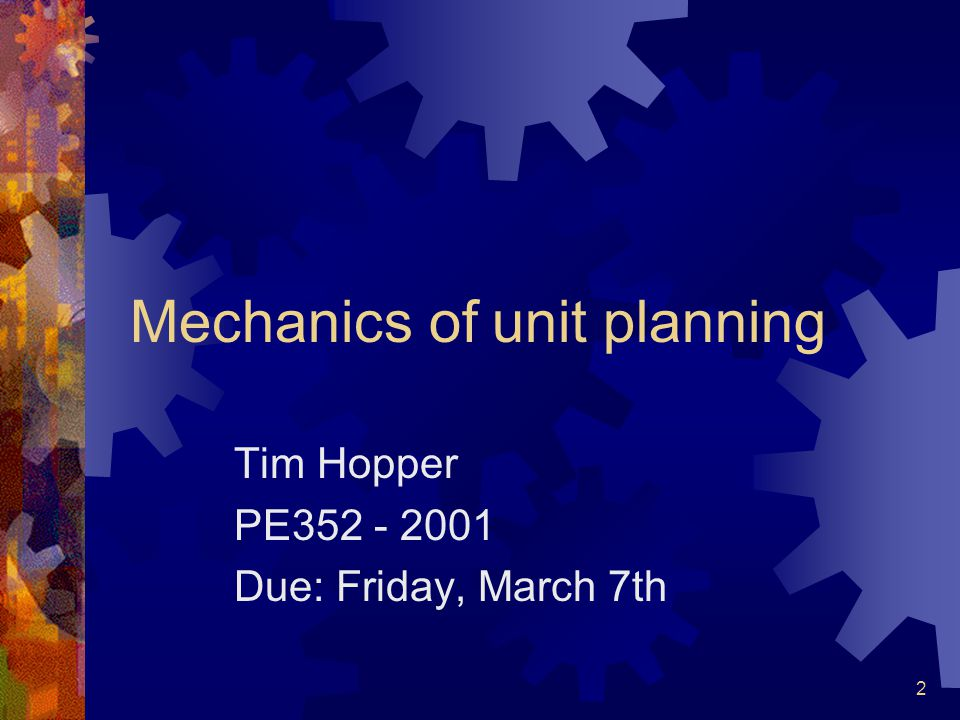 2 Mechanics of unit planning Tim Hopper PE Due: Friday, March 7th