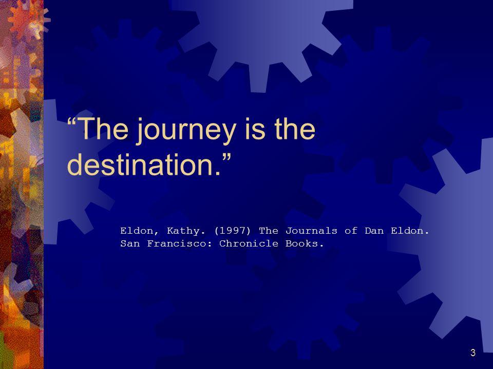 3 The journey is the destination. Eldon, Kathy. (1997) The Journals of Dan Eldon.