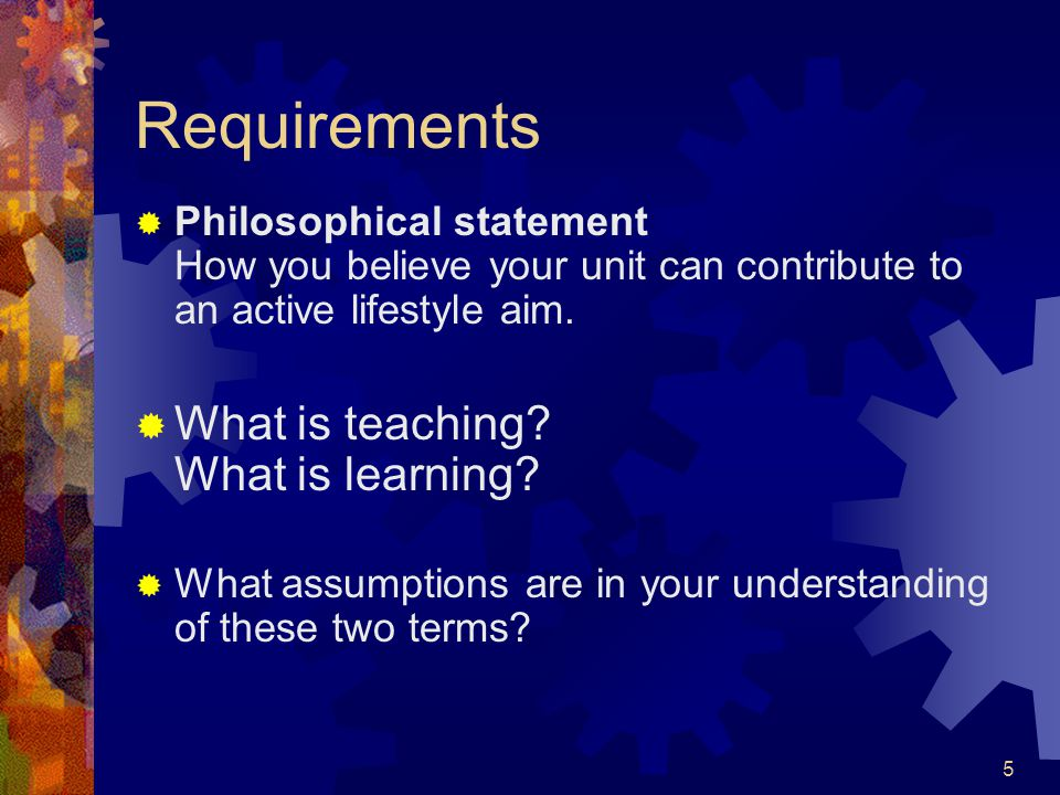5 Requirements  Philosophical statement How you believe your unit can contribute to an active lifestyle aim.