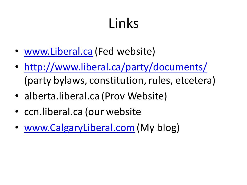Links   (Fed website)     (party bylaws, constitution, rules, etcetera)   alberta.liberal.ca (Prov Website) ccn.liberal.ca (our website   (My blog)