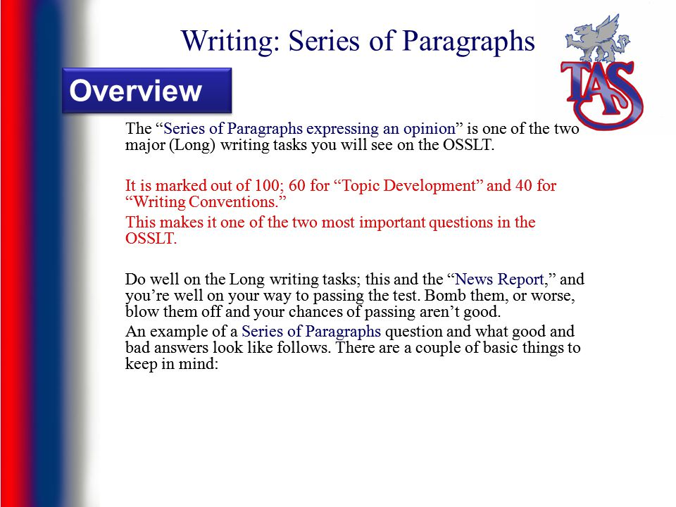Writing: Series of Paragraphs The Series of Paragraphs expressing an opinion is one of the two major (Long) writing tasks you will see on the OSSLT.