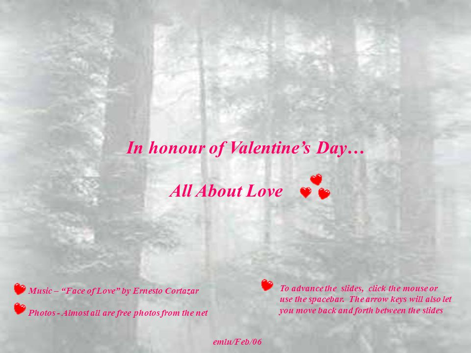 In honour of Valentine's Day… emlu/Feb/06 To advance the slides, click the mouse or use the spacebar.