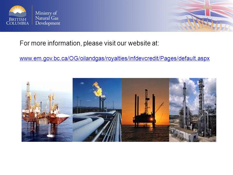 For more information, please visit our website at: www.em.gov.bc.ca/OG/oilandgas/royalties/infdevcredit/Pages/default.aspx www.em.gov.bc.ca/OG/oilandg