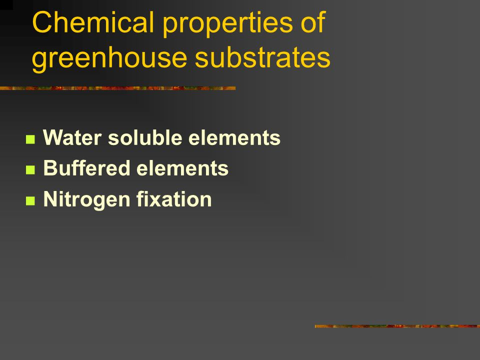Chemical properties of greenhouse substrates Water soluble elements Buffered elements Nitrogen fixation