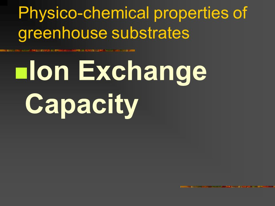 Physico-chemical properties of greenhouse substrates Ion Exchange Capacity