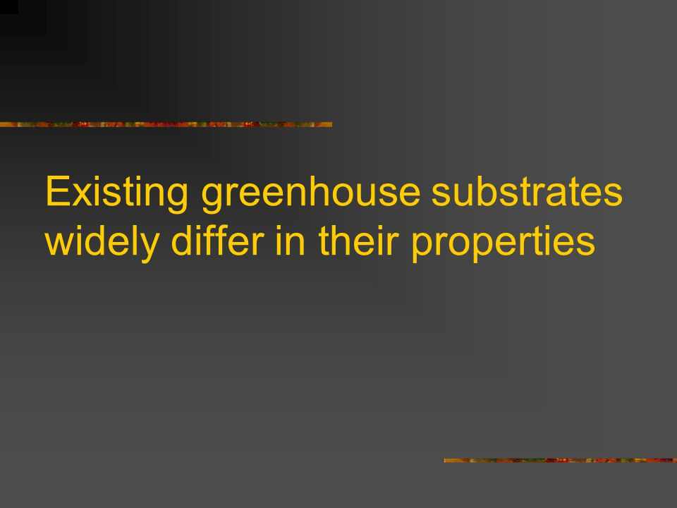 Existing greenhouse substrates widely differ in their properties