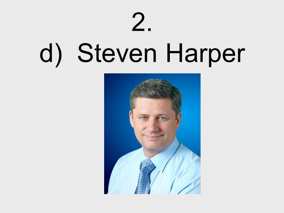 2. d) Steven Harper