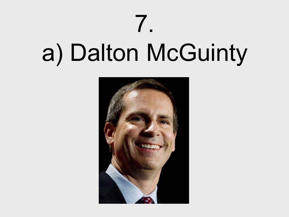 7. a) Dalton McGuinty