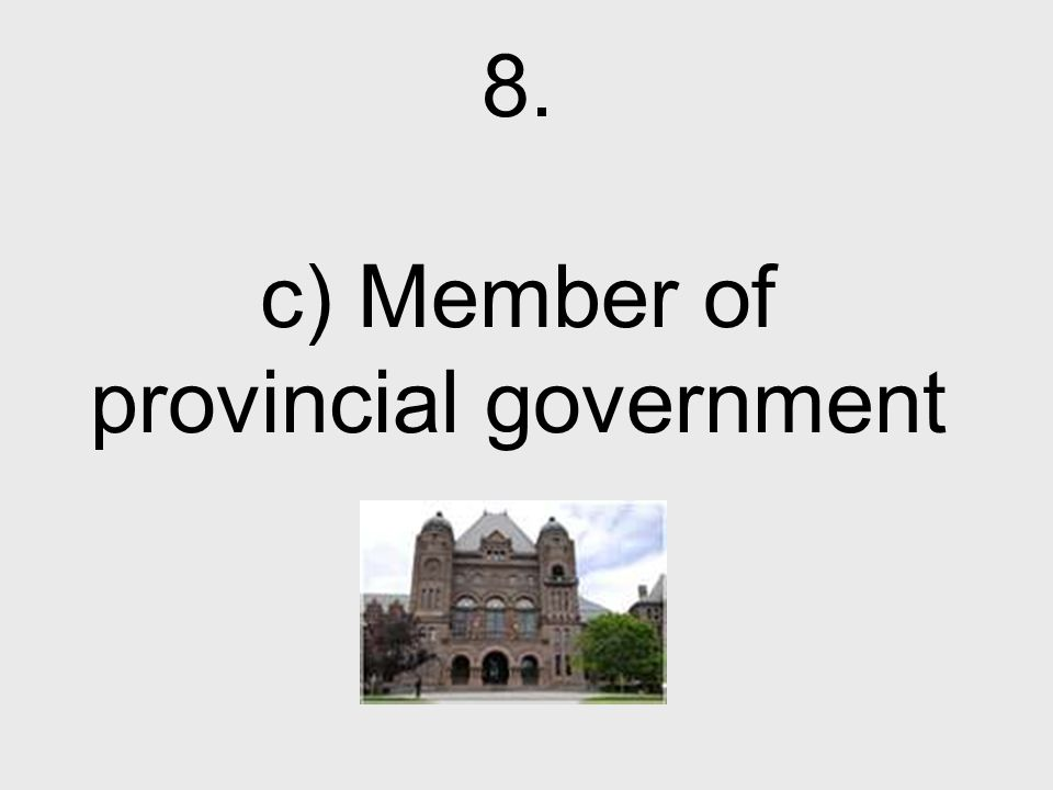 8. c) Member of provincial government
