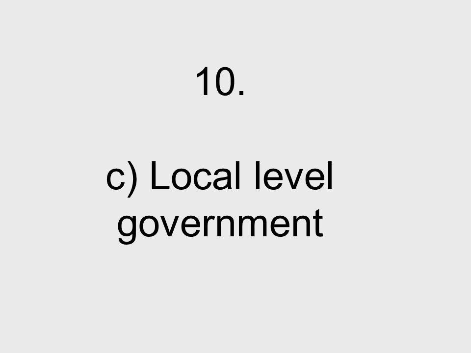 10. c) Local level government