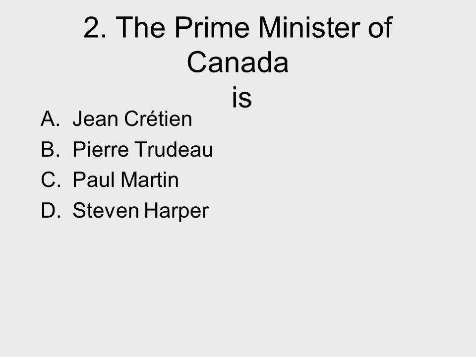 2. The Prime Minister of Canada is A. Jean Crétien B.