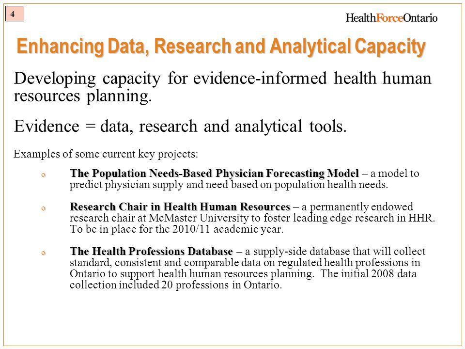4 Enhancing Data, Research and Analytical Capacity Developing capacity for evidence-informed health human resources planning.