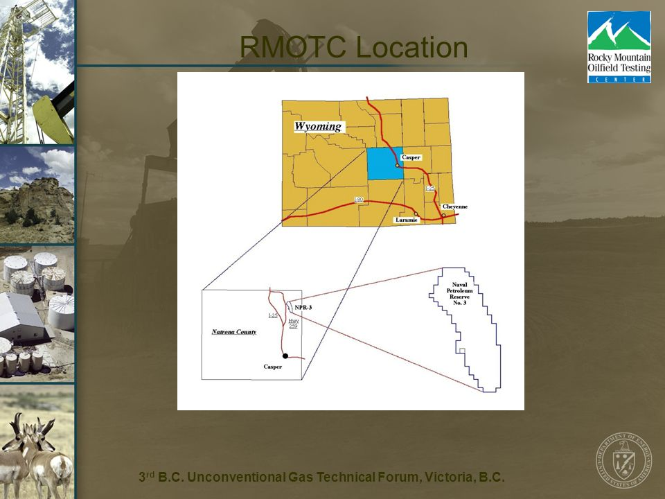 2 RMOTC Location 3 rd B.C. Unconventional Gas Technical Forum, Victoria, B.C.