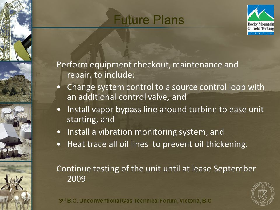 21 Future Plans Perform equipment checkout, maintenance and repair, to include: Change system control to a source control loop with an additional control valve, and Install vapor bypass line around turbine to ease unit starting, and Install a vibration monitoring system, and Heat trace all oil lines to prevent oil thickening.