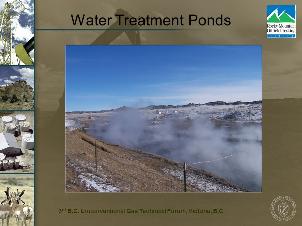 5 Water Treatment Ponds 3 rd B.C. Unconventional Gas Technical Forum, Victoria, B.C