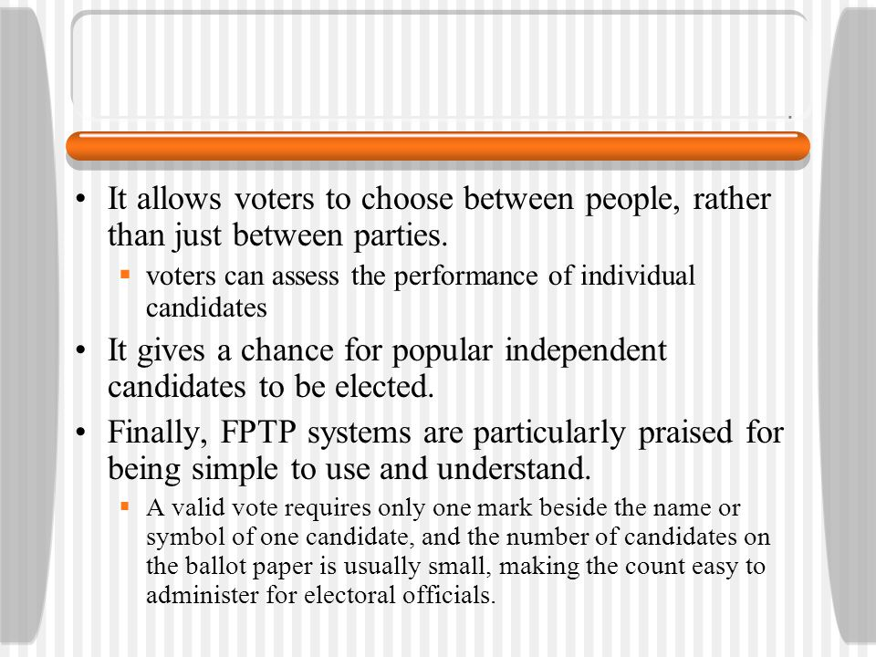 It allows voters to choose between people, rather than just between parties.  voters can assess the performance of individual candidates It gives a c