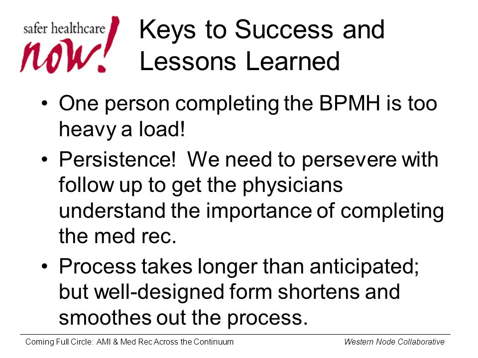 Coming Full Circle: AMI & Med Rec Across the Continuum Western Node Collaborative Keys to Success and Lessons Learned One person completing the BPMH is too heavy a load.