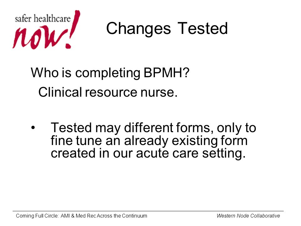 Coming Full Circle: AMI & Med Rec Across the Continuum Western Node Collaborative Changes Tested Who is completing BPMH.