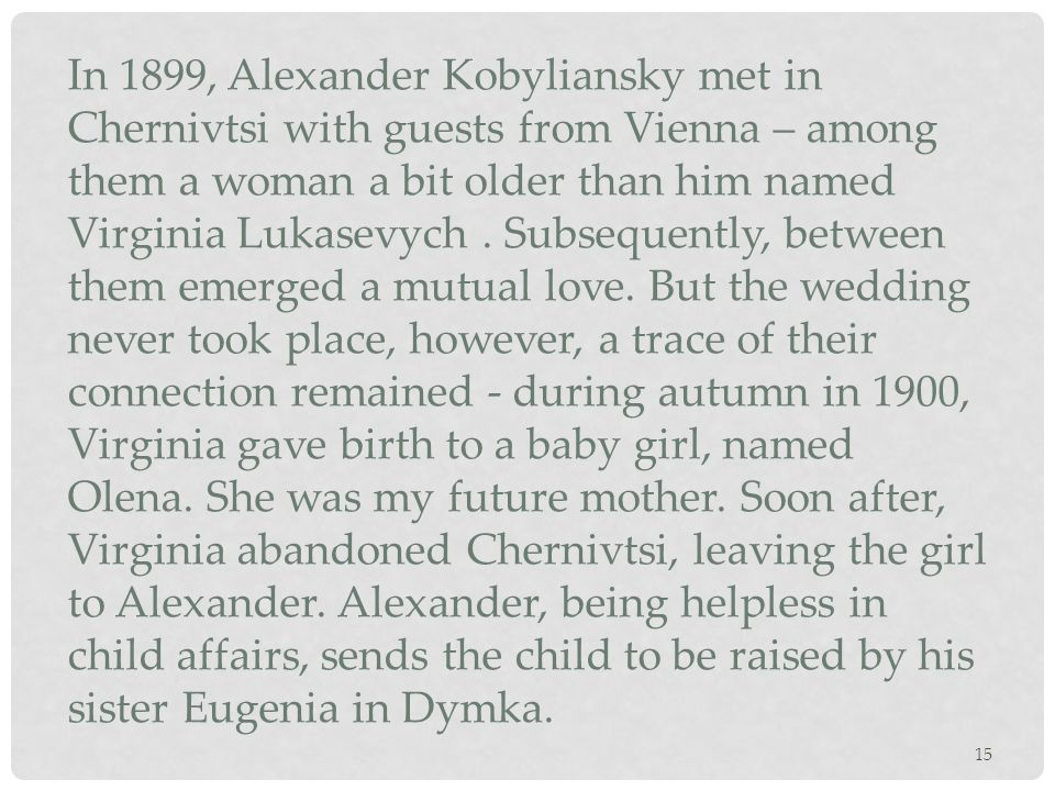 15 In 1899, Alexander Kobyliansky met in Chernivtsi with guests from Vienna – among them a woman a bit older than him named Virginia Lukasevych. Subse
