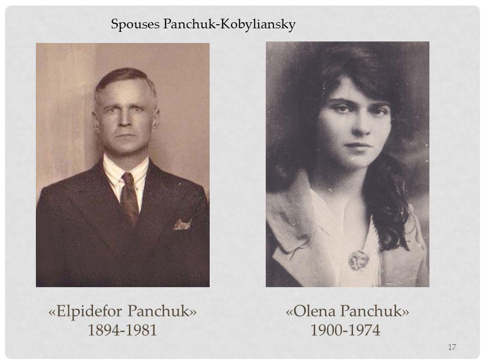 17 «Elpidefor Panchuk» 1894-1981 «Olena Panchuk» 1900-1974 Spouses Panchuk-Kobyliansky