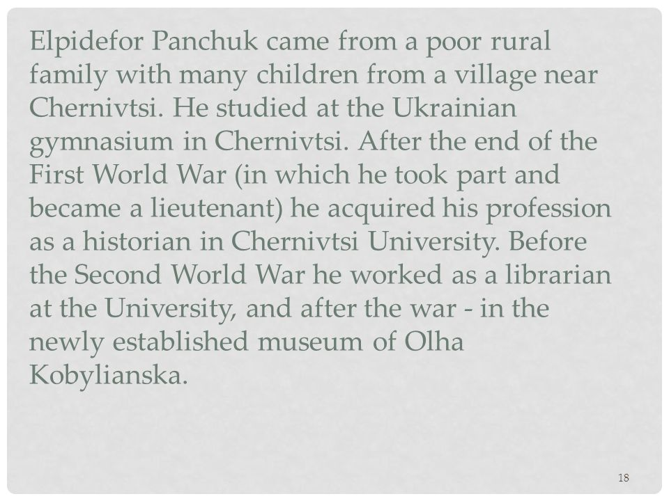 18 Elpidefor Panchuk came from a poor rural family with many children from a village near Chernivtsi. He studied at the Ukrainian gymnasium in Cherniv