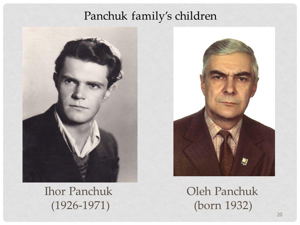 20 Ihor Panchuk (1926-1971) Oleh Panchuk (born 1932) Panchuk family's children