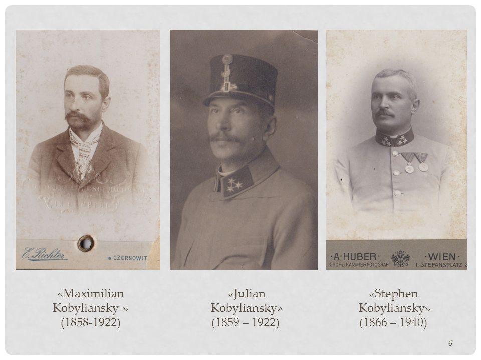 «Maximilian Kobyliansky » (1858-1922) 6 «Julian Kobyliansky» (1859 – 1922) «Stephen Kobyliansky» (1866 – 1940)