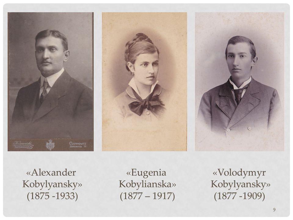 9 «Alexander Kobylyansky» (1875 -1933) «Eugenia Kobylianska» (1877 – 1917) «Volodymyr Kobylyansky» (1877 -1909)