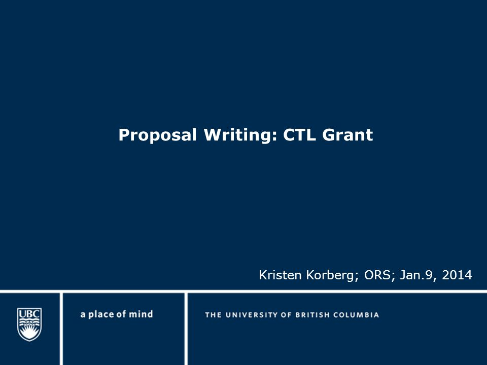 Proposal Writing: CTL Grant Kristen Korberg; ORS; Jan.9, 2014